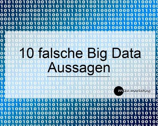 10 falsche Big Data Aussagen_mikemarketing